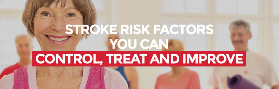 Stroke Risk Factors You Can Control, Treat and Improve