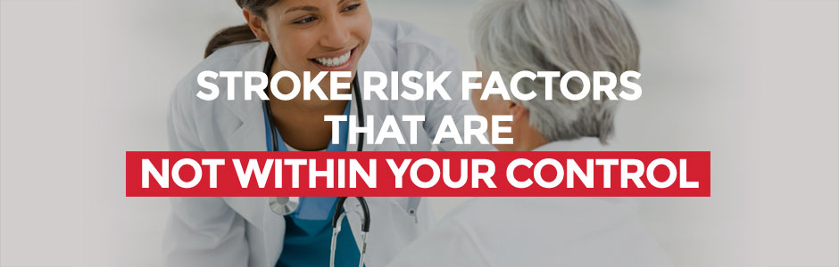 Stroke Risk Factors that Are Not within Your Control