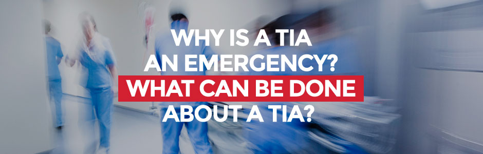 Why is a TIA an emergency? What can be done about a TIA?