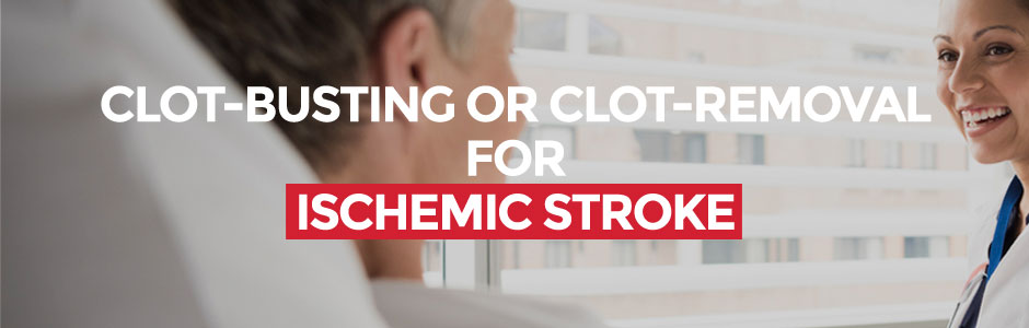 Clot-busting or clot-removal for ischemic stroke