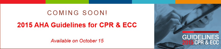 Coming Soon! 2015 AHA Guidelines for CPR & ECC. Available October 15.