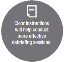 Clear Instructions will help conduct more effective debriefing sessions
