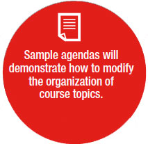 Sample Agendas will demonstarte how to modify the organization of course topics