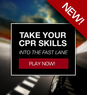 New! Take your CPR skills into the FAST lane. Play Now.